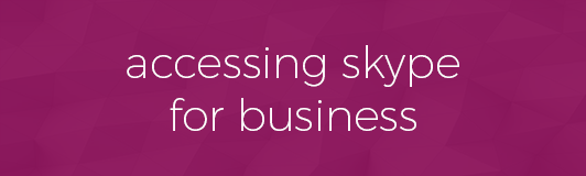 Accessing Skype for Business