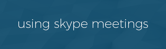 Using Skype for Business meetings
